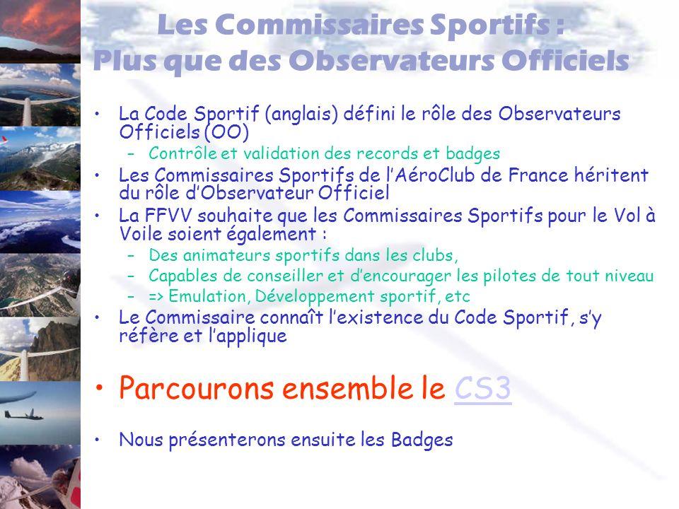 Les Commissaires Sportifs : Plus que des Observateurs Officiels La Code Sportif (anglais) défini le rôle des Observateurs Officiels (OO) –Contrôle et