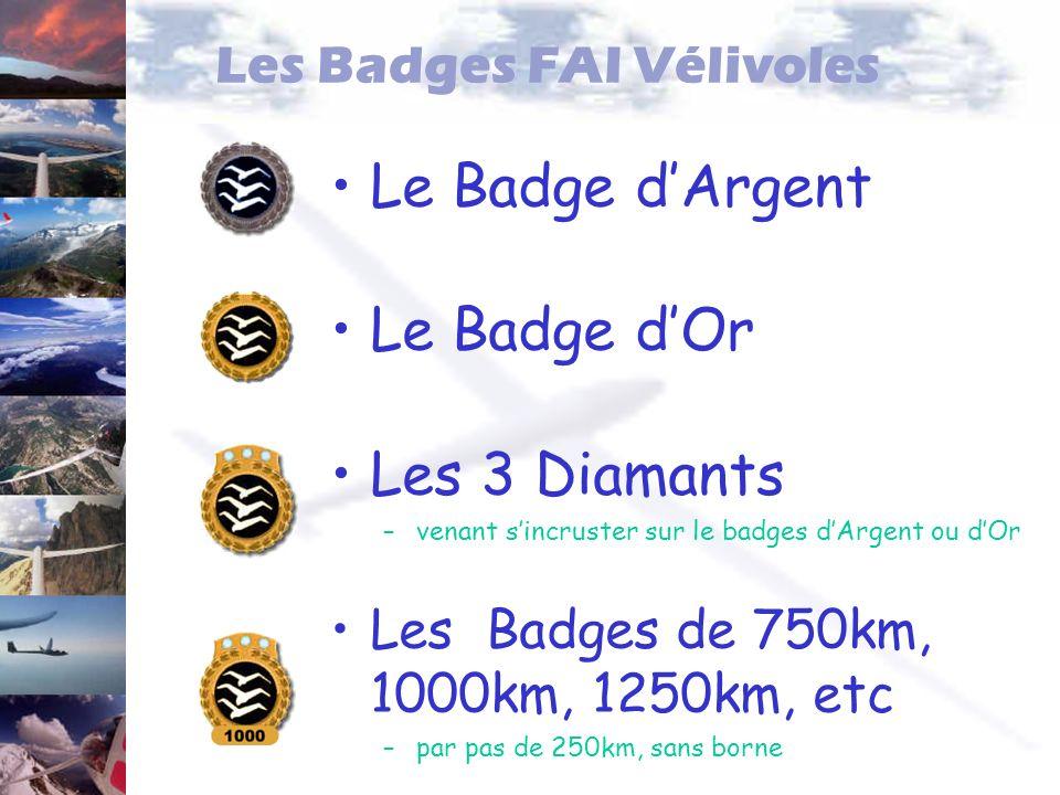 Les Badges FAI Vélivoles Le Badge dArgent Le Badge dOr Les 3 Diamants –venant sincruster sur le badges dArgent ou dOr Les Badges de 750km, 1000km, 125