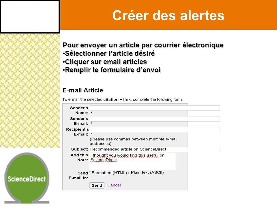 Créer des alertes de recherche Pour enregistrer une recherche et recevoir les mises à jour par courrier électronique : 1.lancer une recherche 2.à la page de résultats de la recherche cliquer sur Save as Search alert 3.Remplir le formulaire denvoi