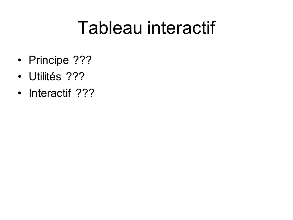 Tableau interactif Principe ??? Utilités ??? Interactif ???