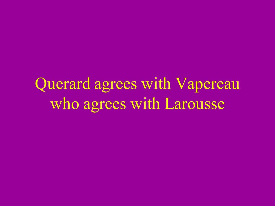 Querard agrees with Vapereau who agrees with Larousse