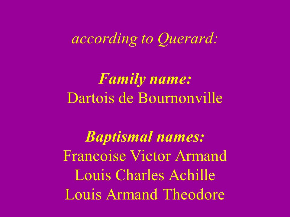 according to Querard: Family name: Dartois de Bournonville Baptismal names: Francoise Victor Armand Louis Charles Achille Louis Armand Theodore