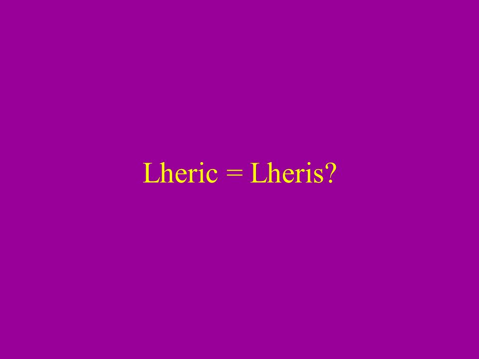 Lheris = typographical error ! Originally Levy. He changed Levy to Lheric, then to Lherie