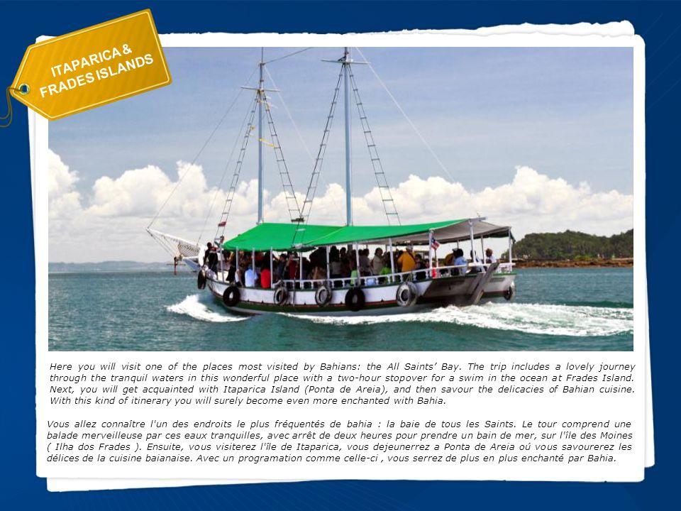 ITAPARICA & FRADES ISLANDS Vous allez connaître l'un des endroits le plus fréquentés de bahia : la baie de tous les Saints. Le tour comprend une balad