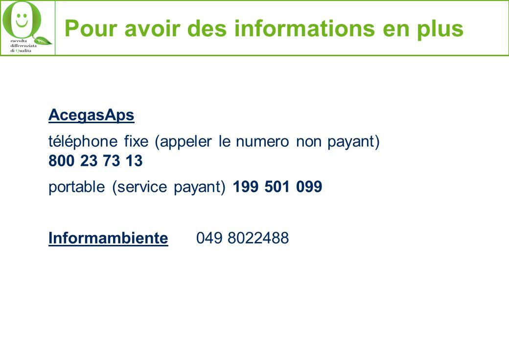 Pour avoir des informations en plus AcegasAps téléphone fixe (appeler le numero non payant) 800 23 73 13 portable (service payant) 199 501 099 Informambiente 049 8022488