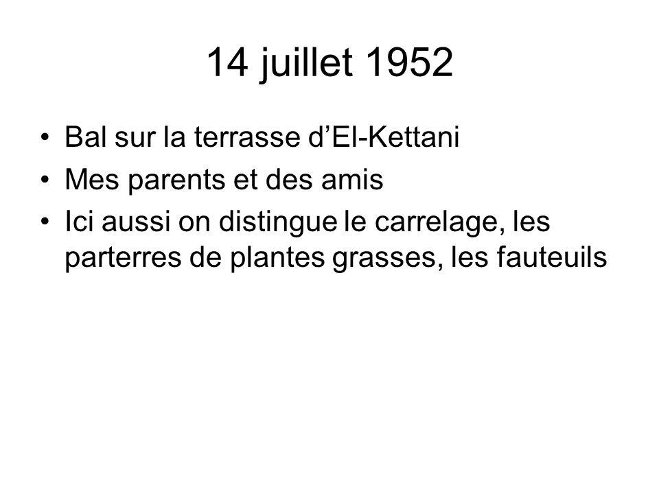 14 juillet 1952 Bal sur la terrasse dEl-Kettani Mes parents et des amis Ici aussi on distingue le carrelage, les parterres de plantes grasses, les fau