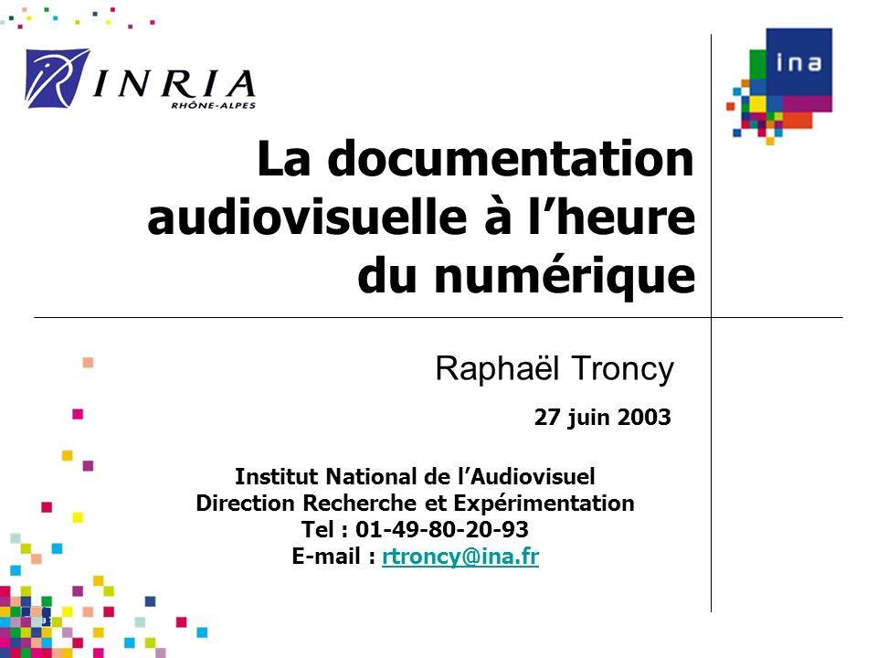 La documentation audiovisuelle à lheure du numérique 27 juin 2003 Raphaël Troncy Institut National de lAudiovisuel Direction Recherche et Expérimentat