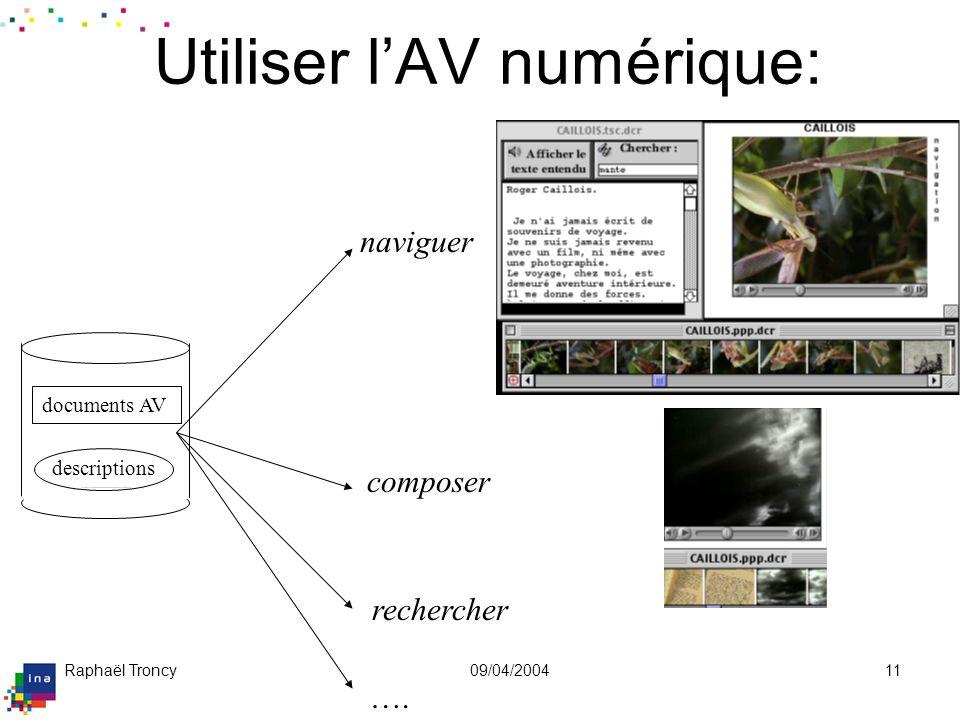 Raphaël Troncy09/04/200411 naviguer documents AV descriptions …. composer rechercher Utiliser lAV numérique: