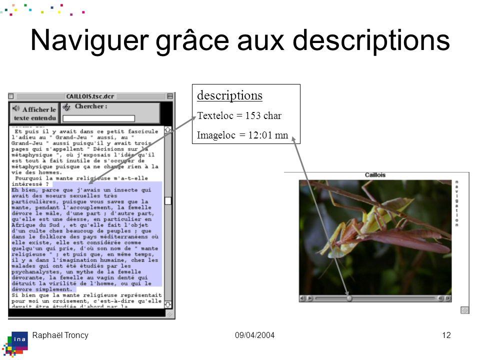 Raphaël Troncy09/04/200412 Naviguer grâce aux descriptions descriptions Texteloc = 153 char Imageloc = 12:01 mn