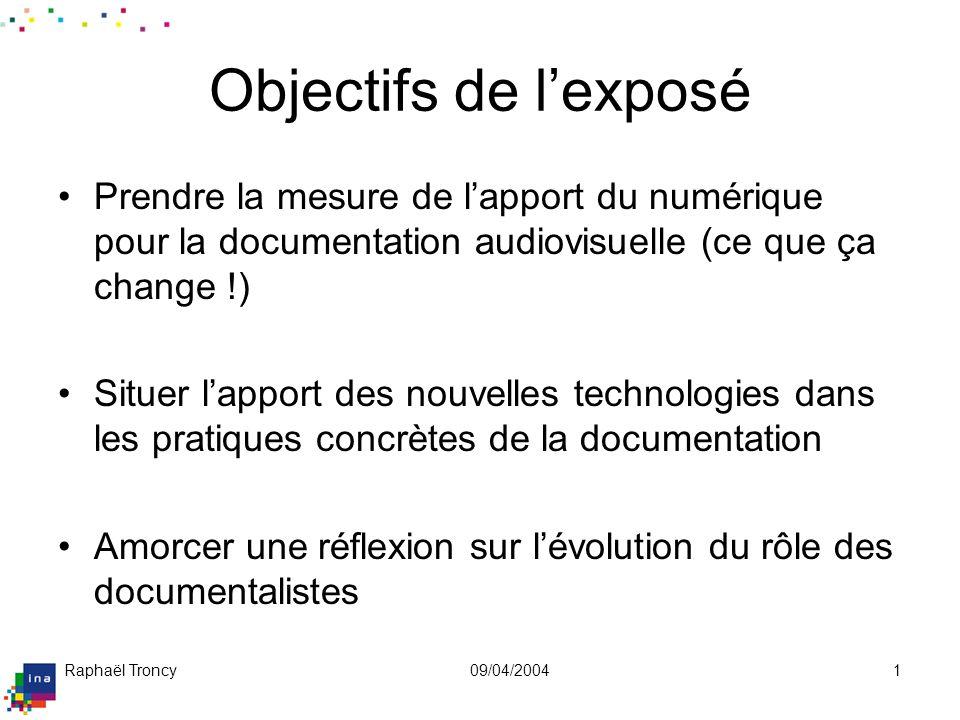 Raphaël Troncy09/04/20041 Objectifs de lexposé Prendre la mesure de lapport du numérique pour la documentation audiovisuelle (ce que ça change !) Situ