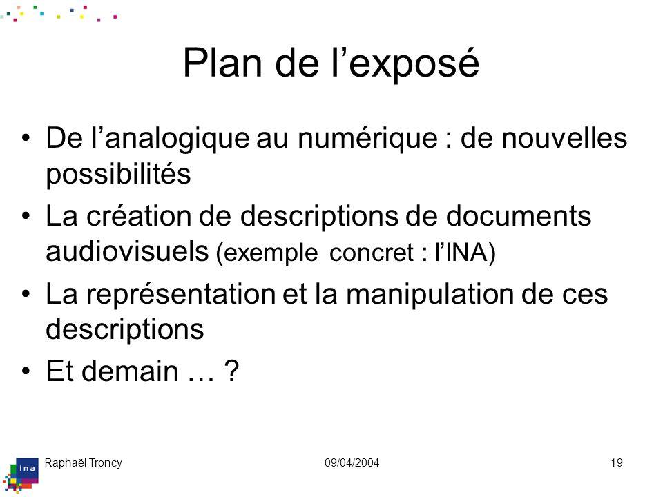 Raphaël Troncy09/04/200419 Plan de lexposé De lanalogique au numérique : de nouvelles possibilités La création de descriptions de documents audiovisue