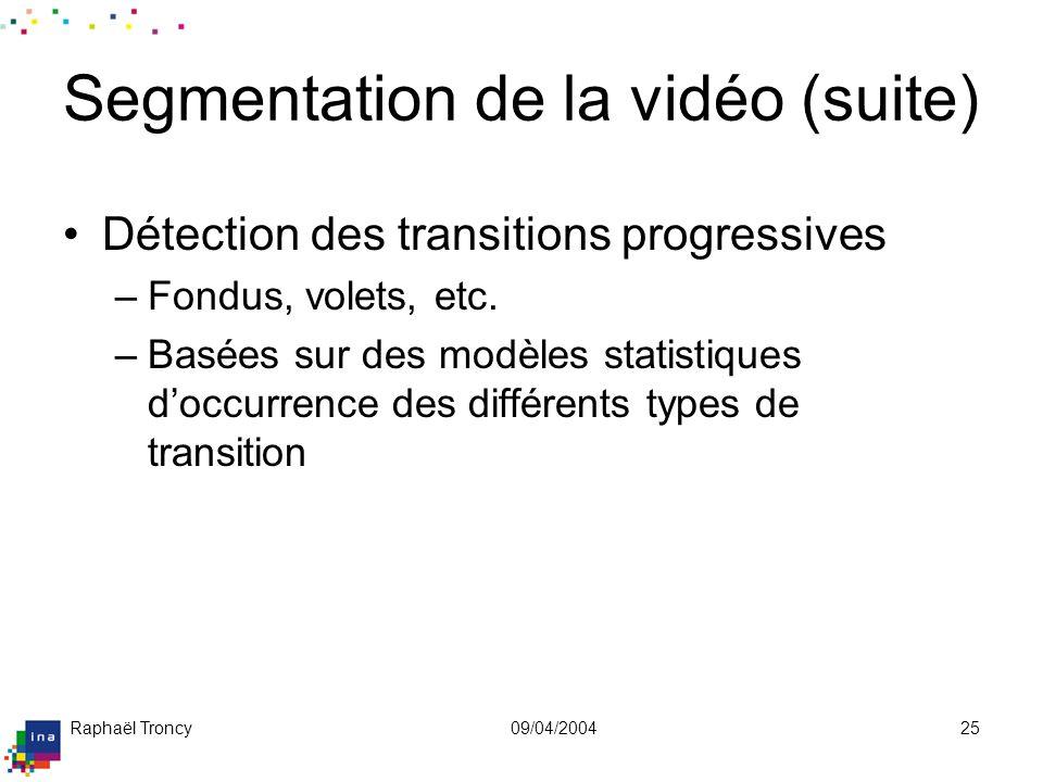 Raphaël Troncy09/04/200425 Segmentation de la vidéo (suite) Détection des transitions progressives –Fondus, volets, etc. –Basées sur des modèles stati