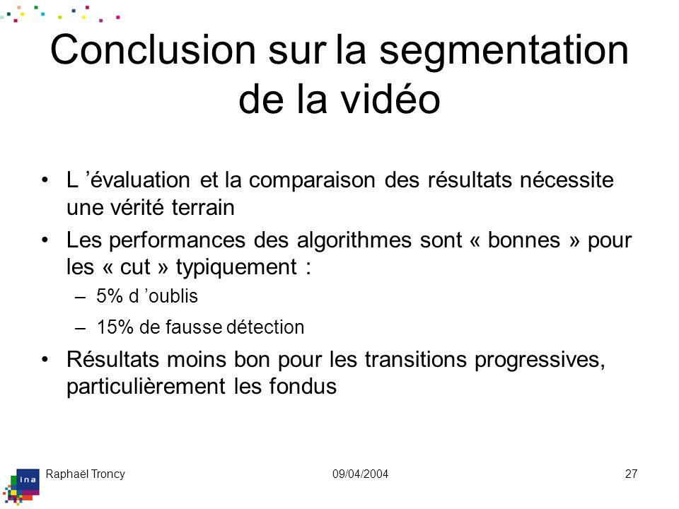 Raphaël Troncy09/04/200427 Conclusion sur la segmentation de la vidéo L évaluation et la comparaison des résultats nécessite une vérité terrain Les pe
