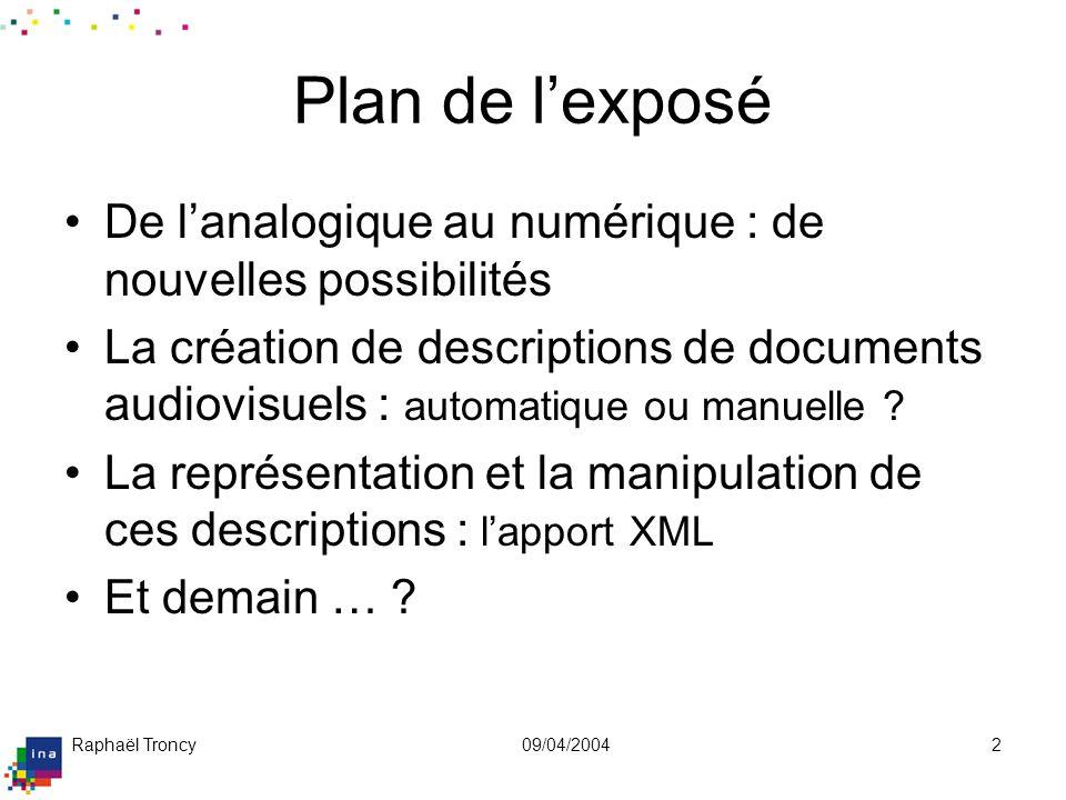 Raphaël Troncy09/04/20042 Plan de lexposé De lanalogique au numérique : de nouvelles possibilités La création de descriptions de documents audiovisuel