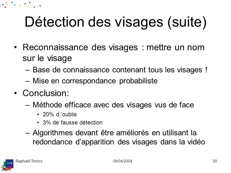 Raphaël Troncy09/04/200430 Détection des visages (suite) Reconnaissance des visages : mettre un nom sur le visage –Base de connaissance contenant tous