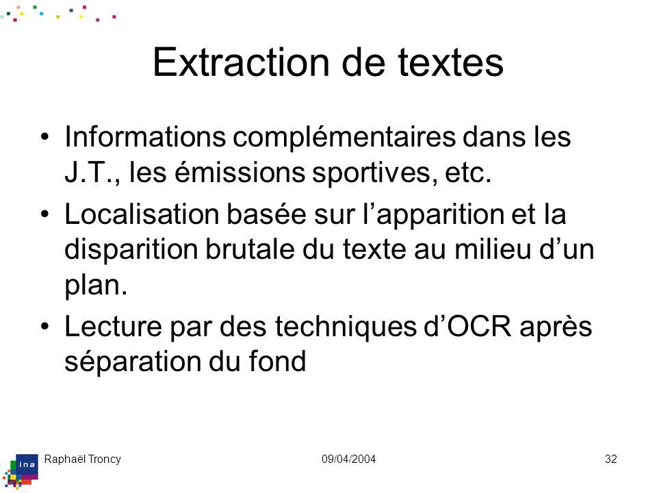 Raphaël Troncy09/04/200432 Extraction de textes Informations complémentaires dans les J.T., les émissions sportives, etc. Localisation basée sur lappa