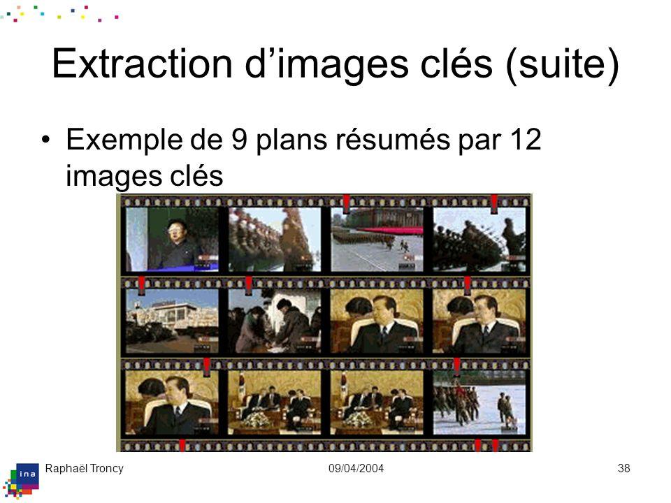 Raphaël Troncy09/04/200438 Extraction dimages clés (suite) Exemple de 9 plans résumés par 12 images clés