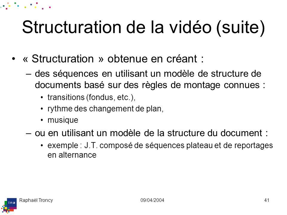Raphaël Troncy09/04/200441 Structuration de la vidéo (suite) « Structuration » obtenue en créant : –des séquences en utilisant un modèle de structure