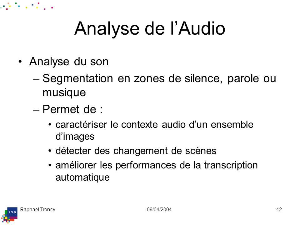 Raphaël Troncy09/04/200442 Analyse de lAudio Analyse du son –Segmentation en zones de silence, parole ou musique –Permet de : caractériser le contexte