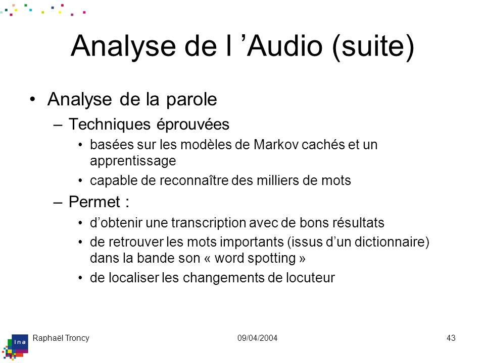 Raphaël Troncy09/04/200443 Analyse de l Audio (suite) Analyse de la parole –Techniques éprouvées basées sur les modèles de Markov cachés et un apprent