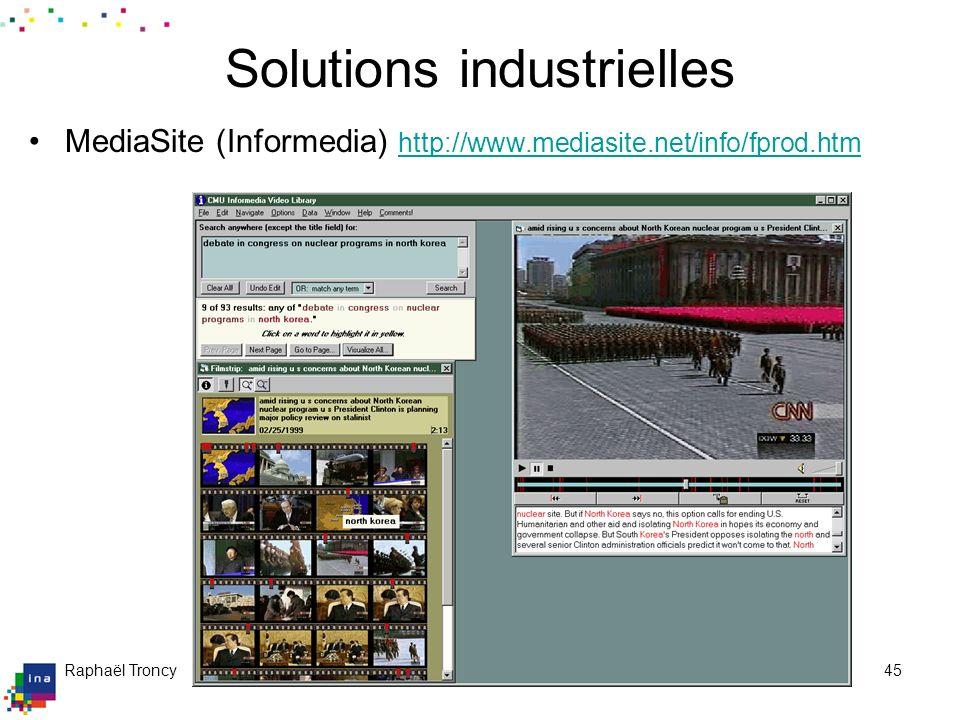 Raphaël Troncy09/04/200445 Solutions industrielles MediaSite (Informedia) http://www.mediasite.net/info/fprod.htm http://www.mediasite.net/info/fprod.