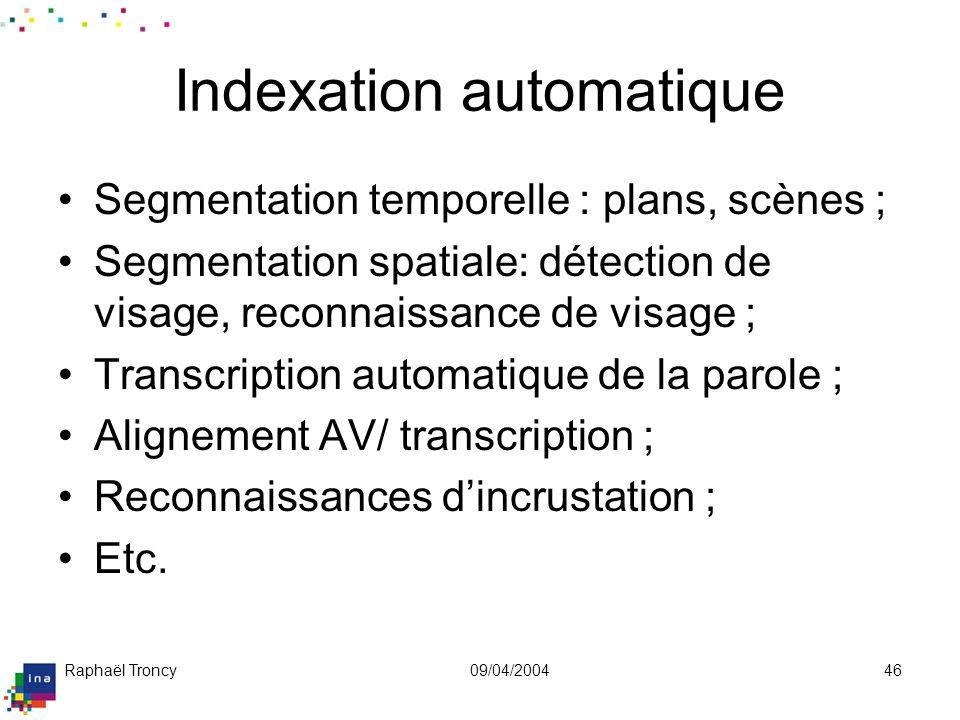 Raphaël Troncy09/04/200446 Indexation automatique Segmentation temporelle : plans, scènes ; Segmentation spatiale: détection de visage, reconnaissance