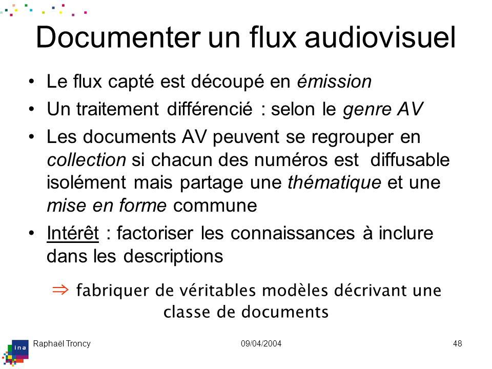 Raphaël Troncy09/04/200448 Documenter un flux audiovisuel Le flux capté est découpé en émission Un traitement différencié : selon le genre AV Les docu