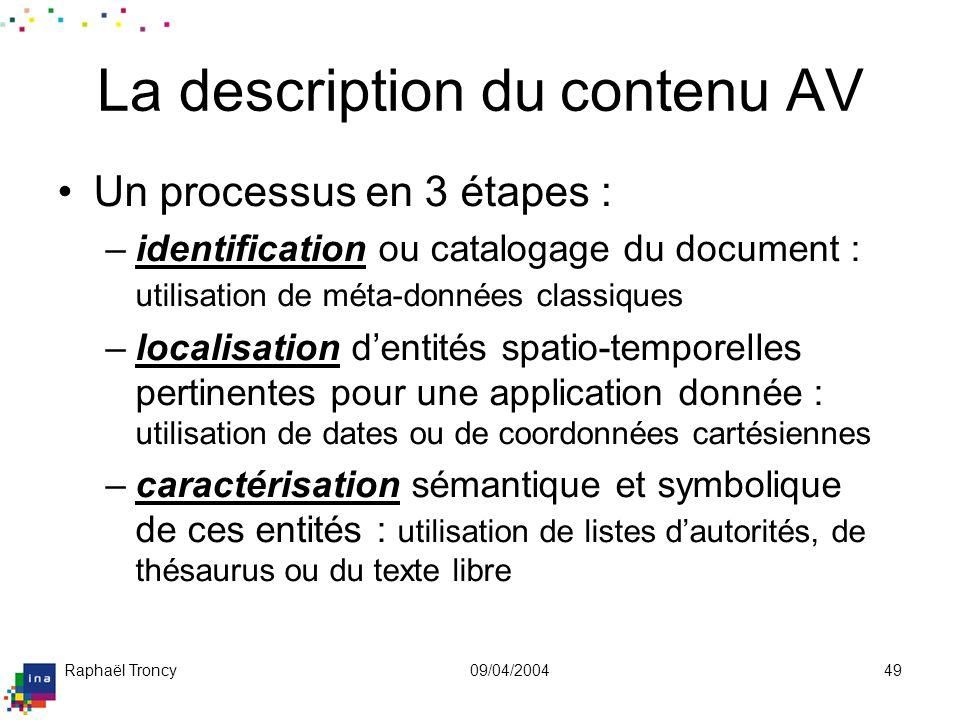 Raphaël Troncy09/04/200449 La description du contenu AV Un processus en 3 étapes : –identification ou catalogage du document : utilisation de méta-don