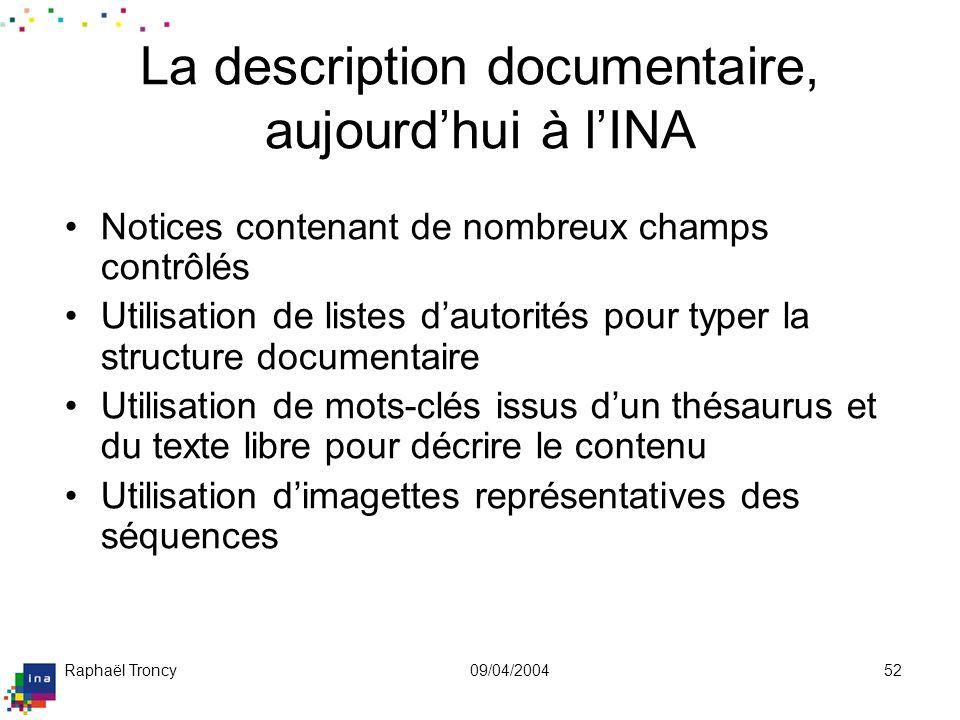 Raphaël Troncy09/04/200452 La description documentaire, aujourdhui à lINA Notices contenant de nombreux champs contrôlés Utilisation de listes dautori