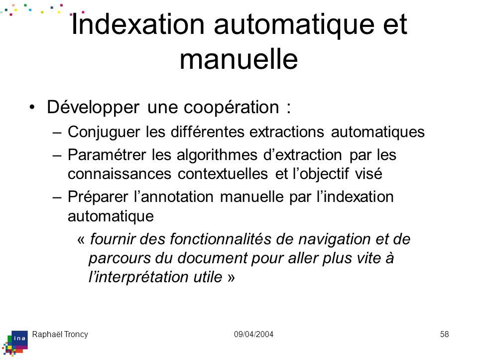 Raphaël Troncy09/04/200458 Indexation automatique et manuelle Développer une coopération : –Conjuguer les différentes extractions automatiques –Paramé