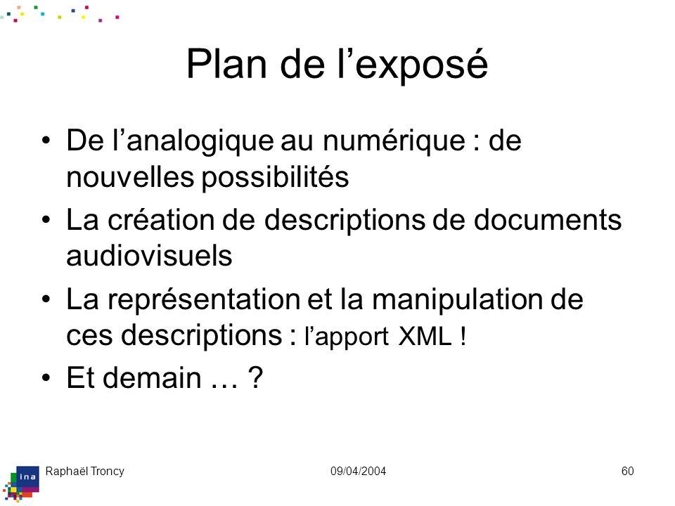 Raphaël Troncy09/04/200460 Plan de lexposé De lanalogique au numérique : de nouvelles possibilités La création de descriptions de documents audiovisue