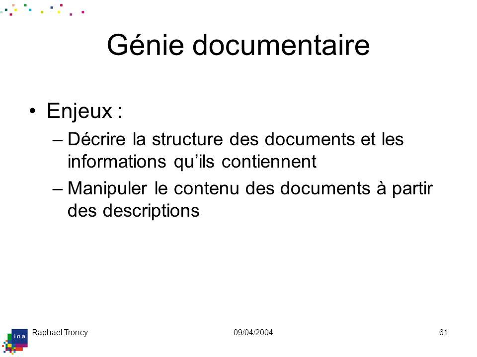 Raphaël Troncy09/04/200461 Génie documentaire Enjeux : –Décrire la structure des documents et les informations quils contiennent –Manipuler le contenu