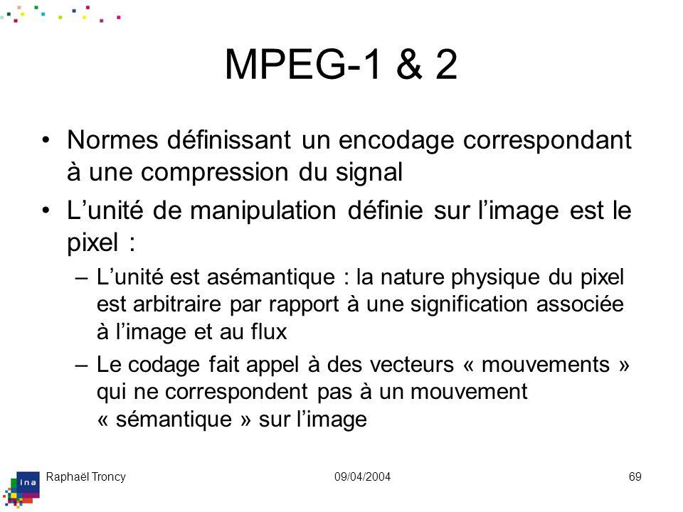 Raphaël Troncy09/04/200469 MPEG-1 & 2 Normes définissant un encodage correspondant à une compression du signal Lunité de manipulation définie sur lima
