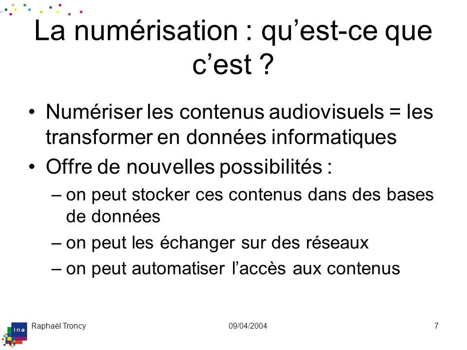 Raphaël Troncy09/04/20047 La numérisation : quest-ce que cest ? Numériser les contenus audiovisuels = les transformer en données informatiques Offre d