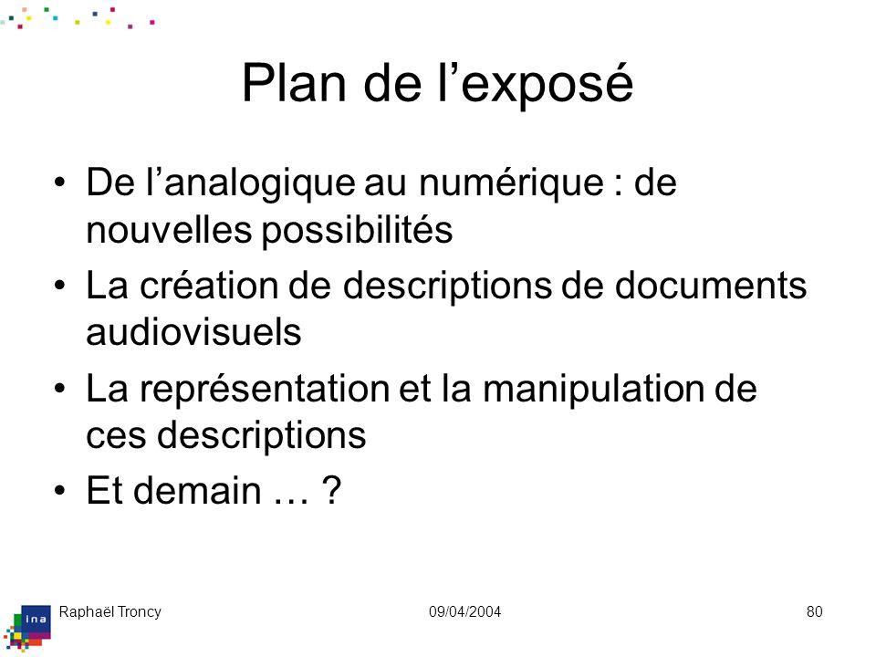 Raphaël Troncy09/04/200480 Plan de lexposé De lanalogique au numérique : de nouvelles possibilités La création de descriptions de documents audiovisue