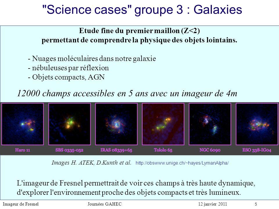 Imageur de Fresnel Journées GAHEC12 janvier 2011 6 Science cases groupe 3 : astrochimie et galaxies - Pour préparer ces science cases: coopérations en cours avec: à l IRAP GAHEC SISU à l IAP groupe de D.Kunth à l UMC (Madrid) groupe de Ana Ines Gomez de Castro