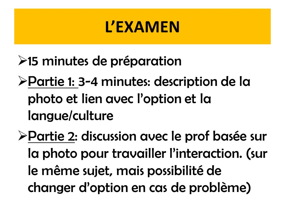 LEXAMEN 15 minutes de préparation Partie 1: 3-4 minutes: description de la photo et lien avec loption et la langue/culture Partie 2: discussion avec l