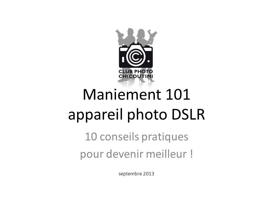 Maniement 101 appareil photo DSLR 10 conseils pratiques pour devenir meilleur ! septembre 2013