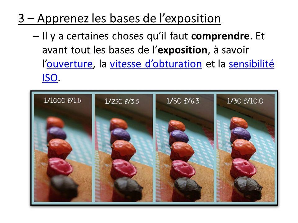 3 – Apprenez les bases de lexposition – Il y a certaines choses quil faut comprendre. Et avant tout les bases de lexposition, à savoir louverture, la