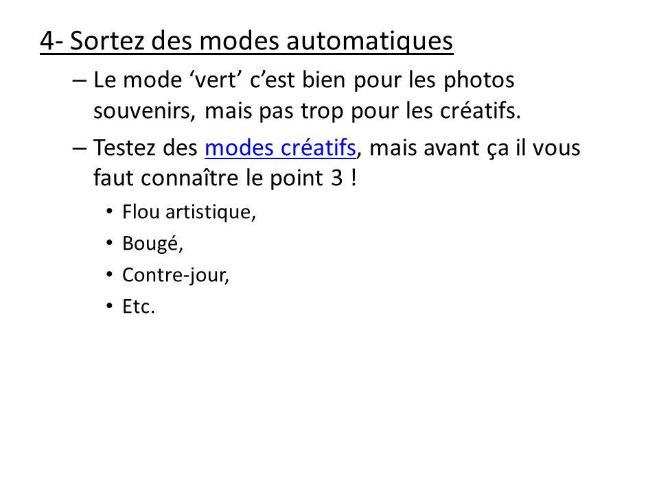 4- Sortez des modes automatiques – Le mode vert cest bien pour les photos souvenirs, mais pas trop pour les créatifs. – Testez des modes créatifs, mai
