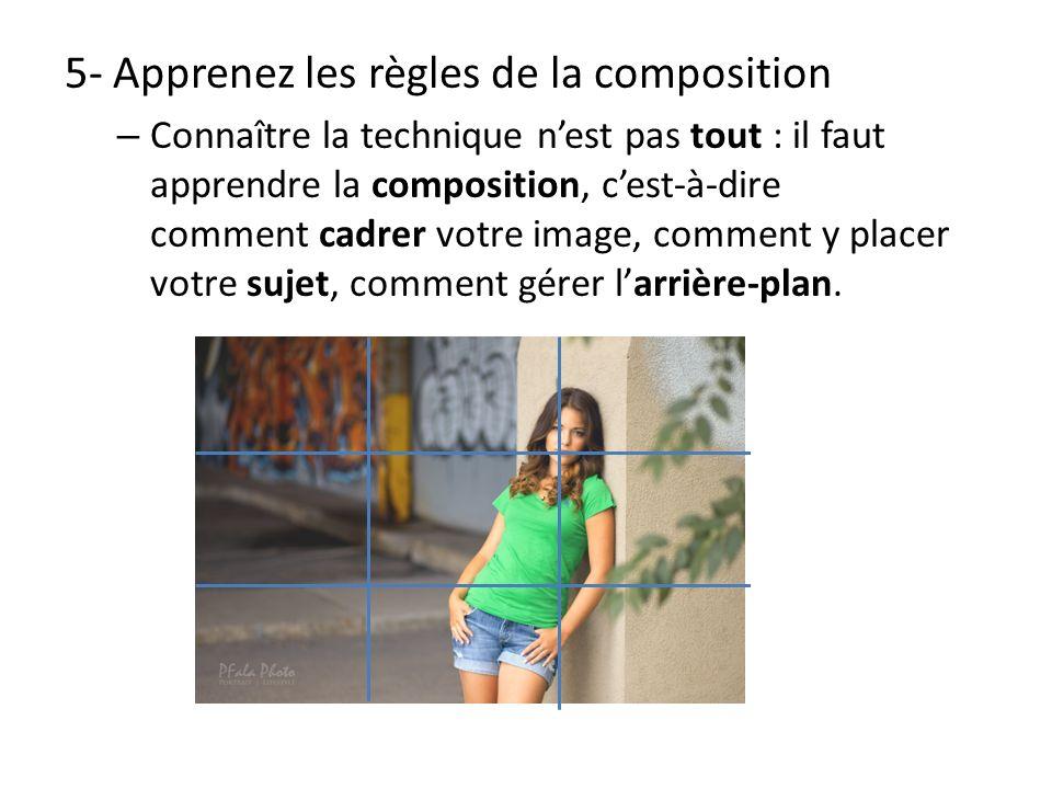5- Apprenez les règles de la composition – Connaître la technique nest pas tout : il faut apprendre la composition, cest-à-dire comment cadrer votre i