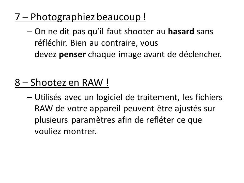 7 – Photographiez beaucoup ! – On ne dit pas quil faut shooter au hasard sans réfléchir. Bien au contraire, vous devez penser chaque image avant de dé