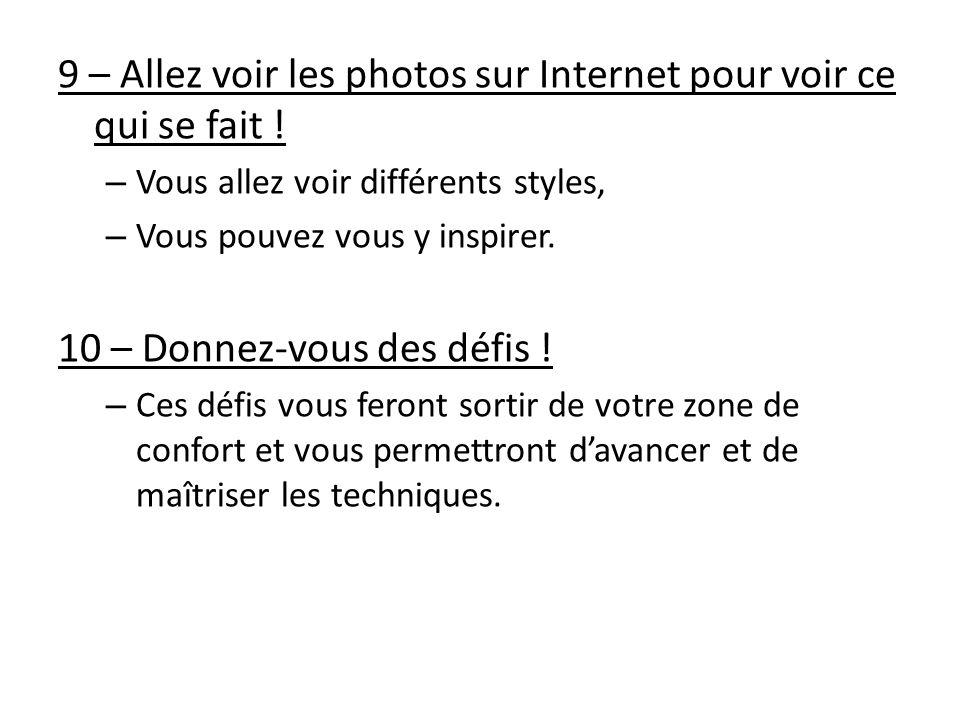 9 – Allez voir les photos sur Internet pour voir ce qui se fait ! – Vous allez voir différents styles, – Vous pouvez vous y inspirer. 10 – Donnez-vous