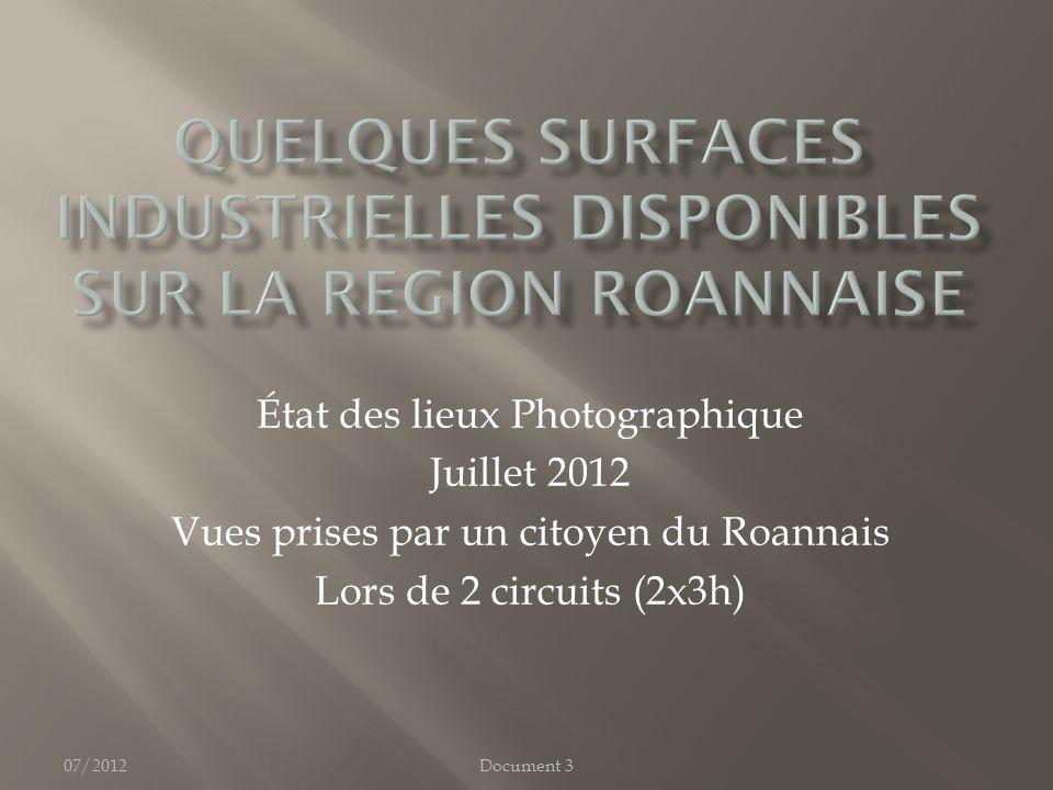 07/2012Document 3 État des lieux Photographique Juillet 2012 Vues prises par un citoyen du Roannais Lors de 2 circuits (2x3h)