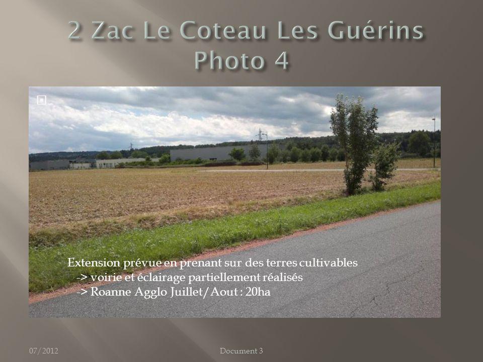 07/2012 Extension prévue en prenant sur des terres cultivables -> voirie et éclairage partiellement réalisés -> Roanne Agglo Juillet/Aout : 20ha Document 3
