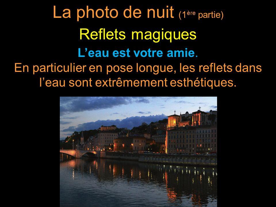 Leau est votre amie. En particulier en pose longue, les reflets dans leau sont extrêmement esthétiques. La photo de nuit (1 ère partie) Reflets magiqu