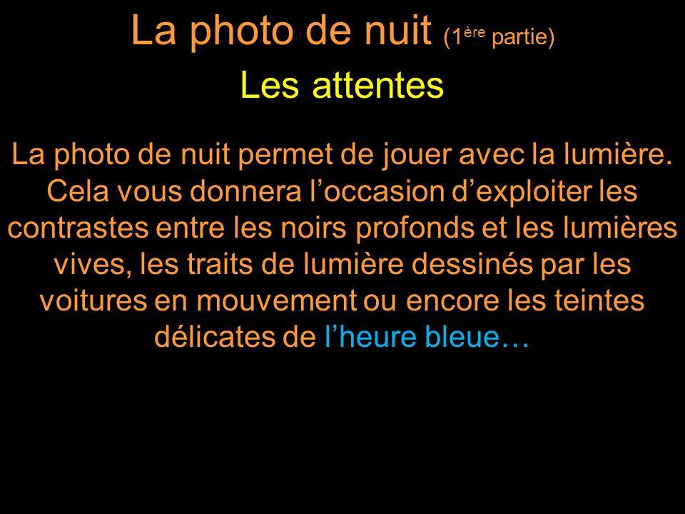 La photo de nuit permet de jouer avec la lumière. Cela vous donnera loccasion dexploiter les contrastes entre les noirs profonds et les lumières vives