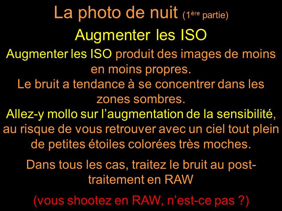 Augmenter les ISO produit des images de moins en moins propres. Le bruit a tendance à se concentrer dans les zones sombres. Allez-y mollo sur laugment