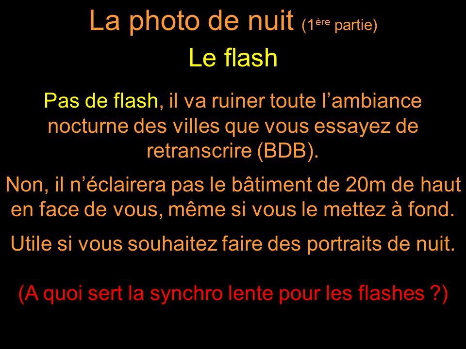 Pas de flash, il va ruiner toute lambiance nocturne des villes que vous essayez de retranscrire (BDB). Non, il néclairera pas le bâtiment de 20m de ha