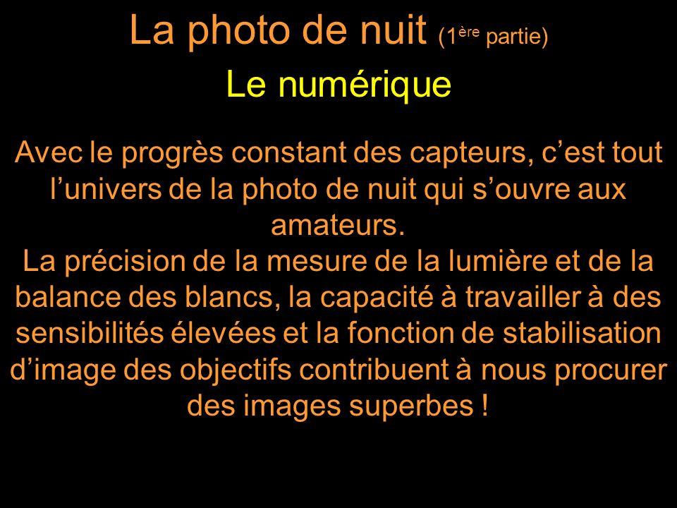Avec le progrès constant des capteurs, cest tout lunivers de la photo de nuit qui souvre aux amateurs. La précision de la mesure de la lumière et de l